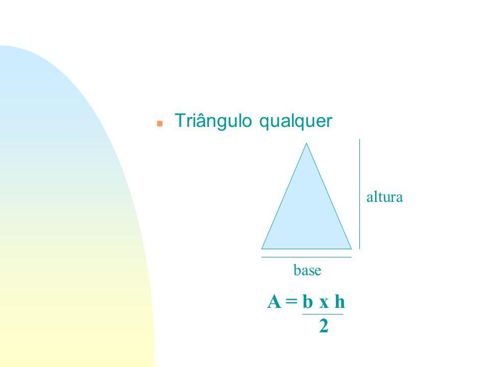 01/04/2017 Triângulo qualquer altura base A = b x h 2