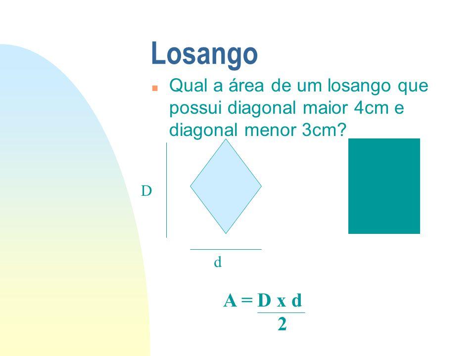 01/04/2017 Losango. Qual a área de um losango que possui diagonal maior 4cm e diagonal menor 3cm D.