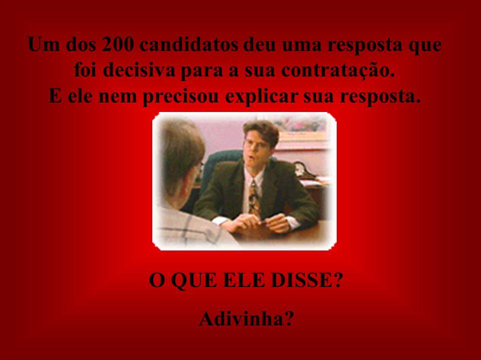 Um dos 200 candidatos deu uma resposta que foi decisiva para a sua contratação. E ele nem precisou explicar sua resposta.