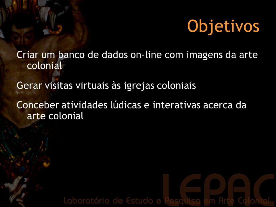 Objetivos Criar um banco de dados on-line com imagens da arte colonial