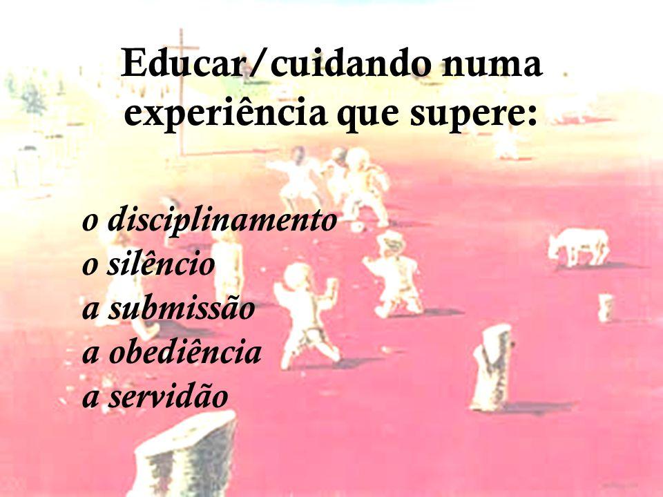 Educar/cuidando numa experiência que supere: