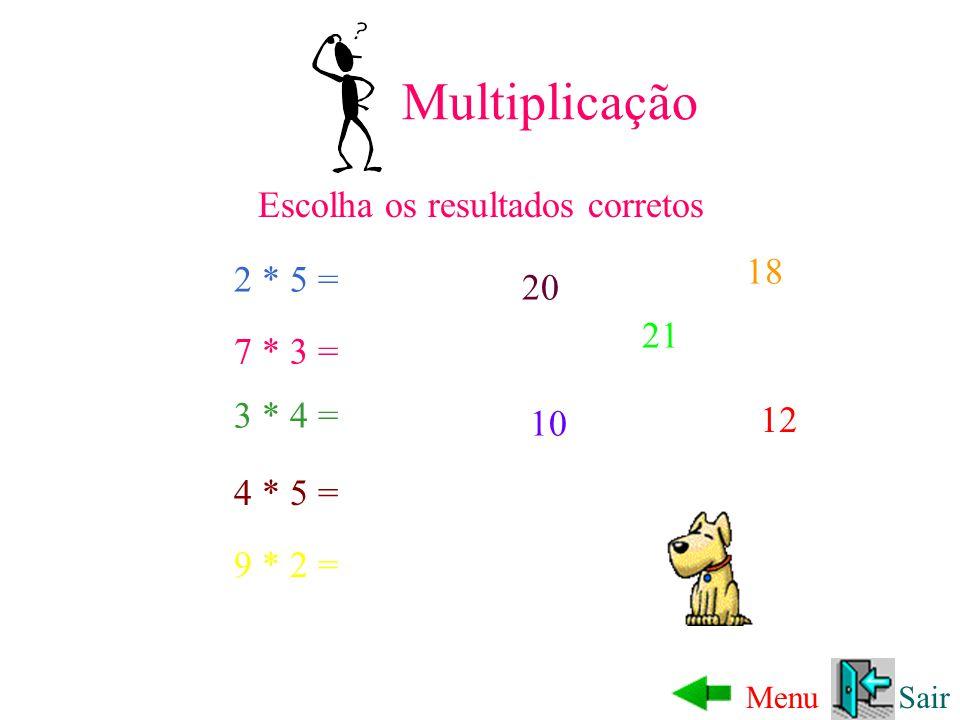 Multiplicação Escolha os resultados corretos 18 2 * 5 = 20 21 7 * 3 =