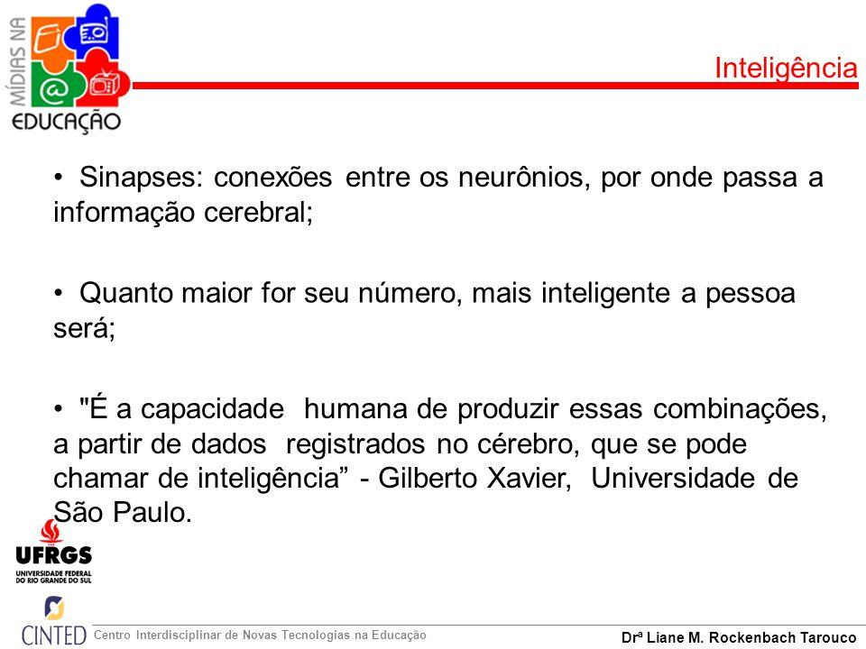 Inteligência Sinapses: conexões entre os neurônios, por onde passa a informação cerebral;