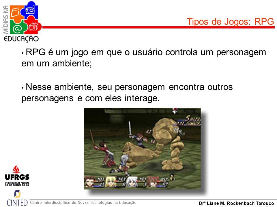 Tipos de Jogos: RPG RPG é um jogo em que o usuário controla um personagem em um ambiente;