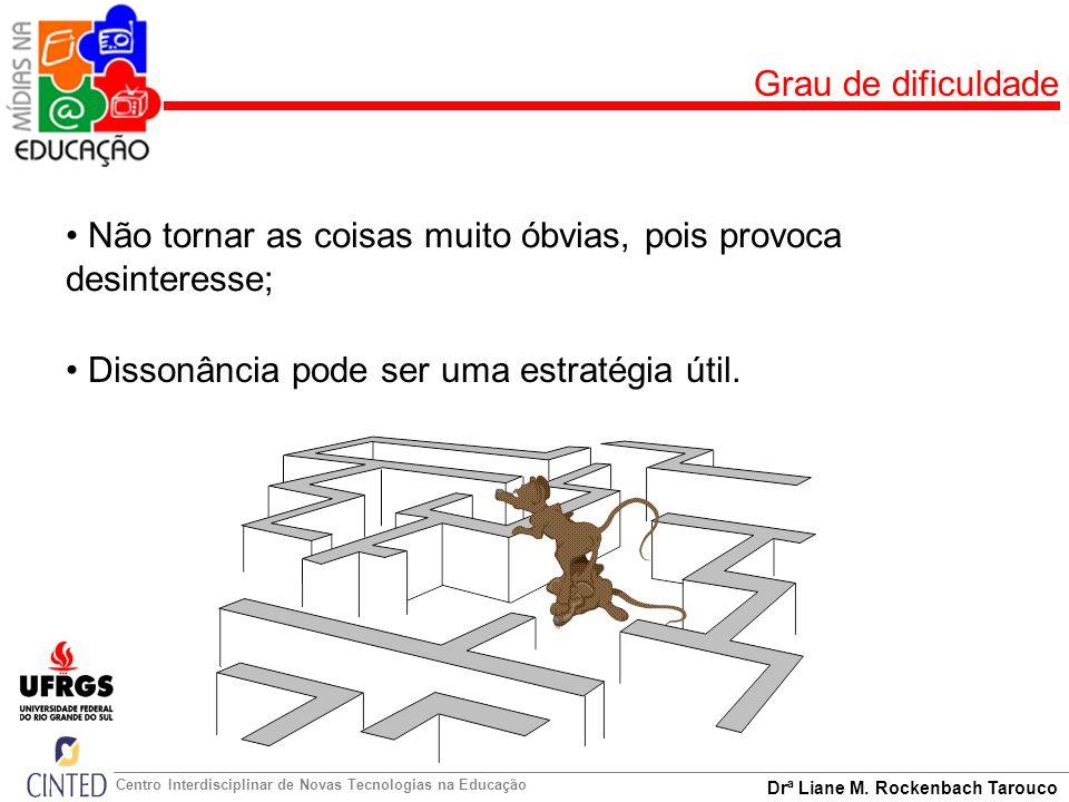 Grau de dificuldade Não tornar as coisas muito óbvias, pois provoca desinteresse; Dissonância pode ser uma estratégia útil.