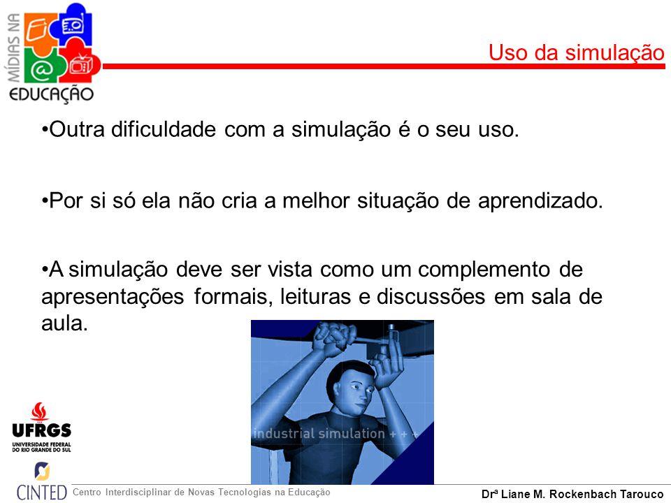 Uso da simulação Outra dificuldade com a simulação é o seu uso. Por si só ela não cria a melhor situação de aprendizado.