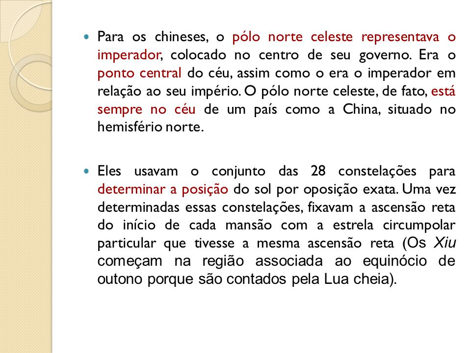 Para os chineses, o pólo norte celeste representava o imperador, colocado no centro de seu governo. Era o ponto central do céu, assim como o era o imperador em relação ao seu império. O pólo norte celeste, de fato, está sempre no céu de um país como a China, situado no hemisfério norte.