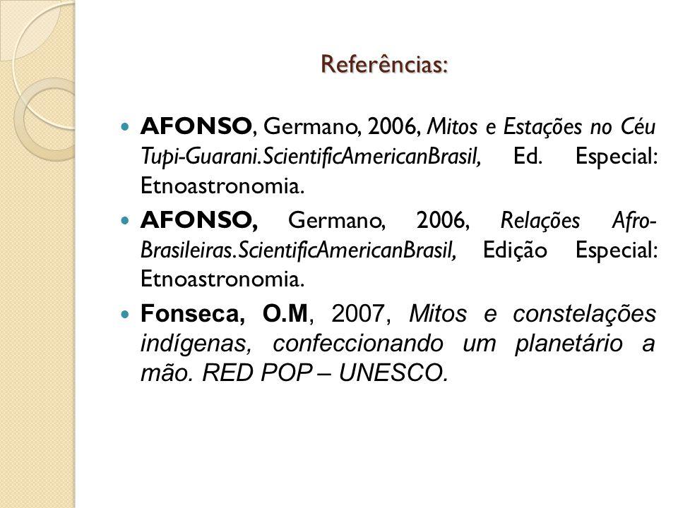 Referências: AFONSO, Germano, 2006, Mitos e Estações no Céu Tupi-Guarani.ScientificAmericanBrasil, Ed. Especial: Etnoastronomia.
