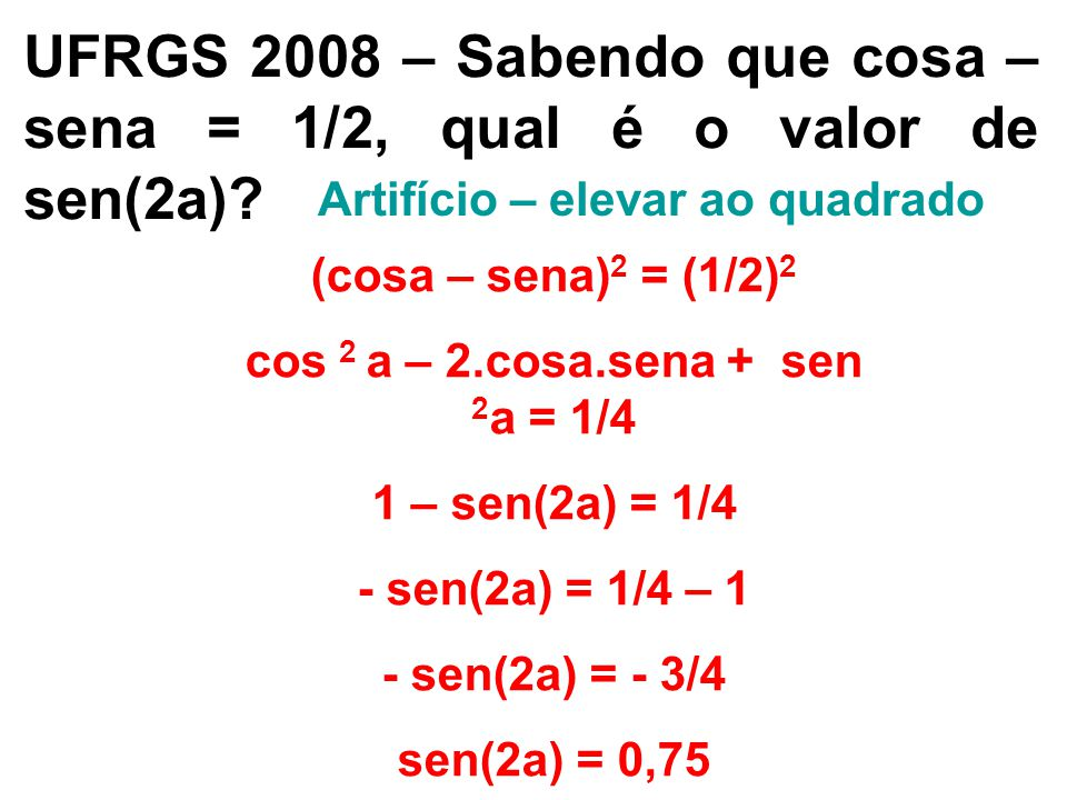 Artifício – elevar ao quadrado cos 2 a – 2.cosa.sena + sen 2a = 1/4