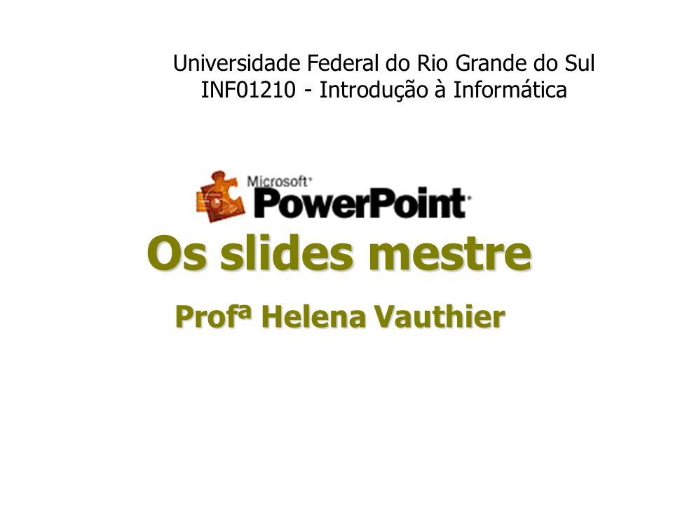 Os slides mestre Profª Helena Vauthier