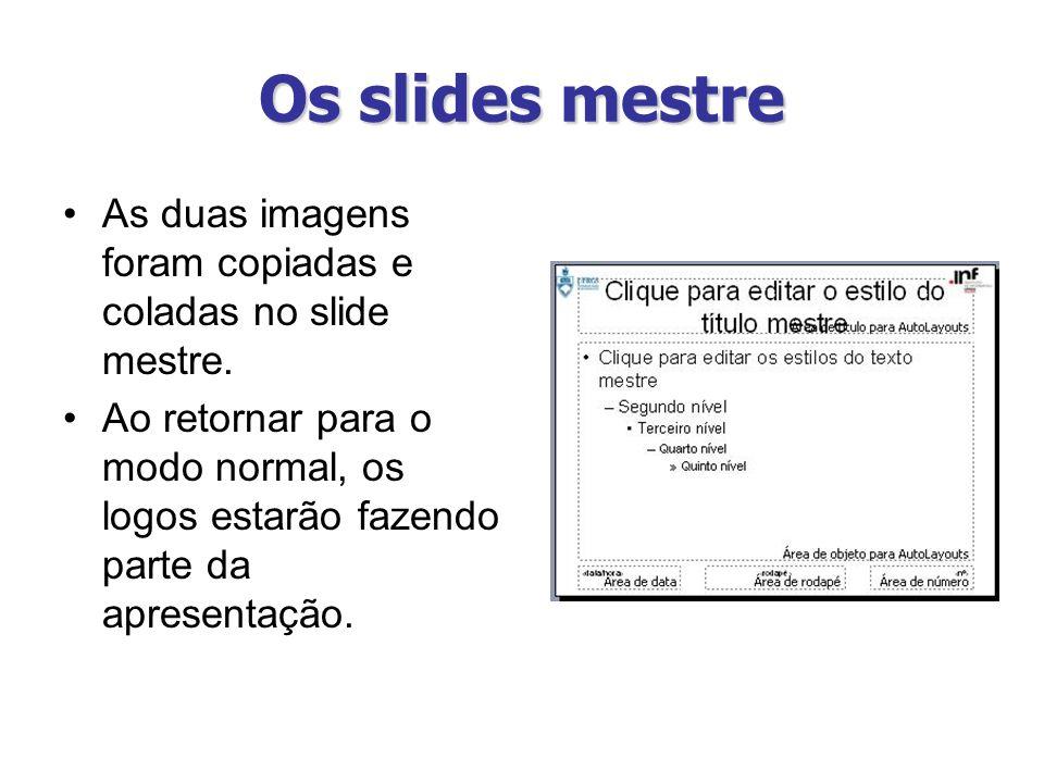 Os slides mestre As duas imagens foram copiadas e coladas no slide mestre.