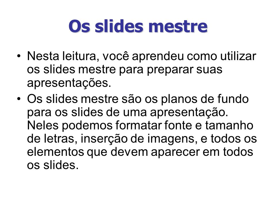 Os slides mestre Nesta leitura, você aprendeu como utilizar os slides mestre para preparar suas apresentações.