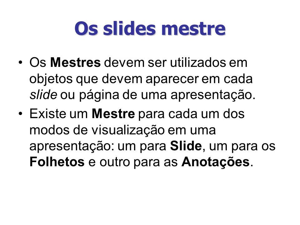 Os slides mestre Os Mestres devem ser utilizados em objetos que devem aparecer em cada slide ou página de uma apresentação.