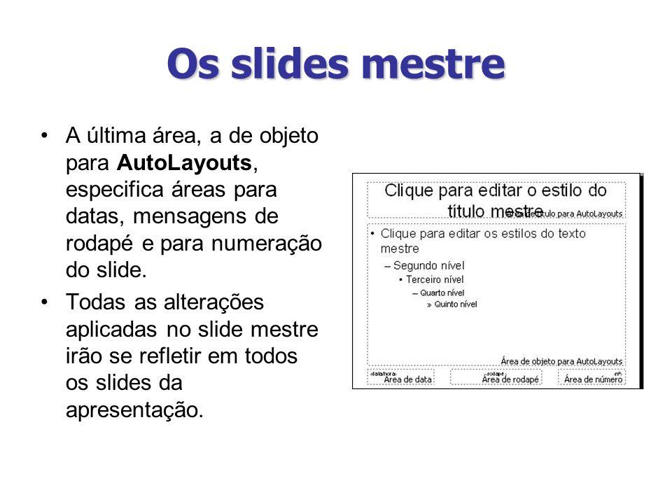 Os slides mestre A última área, a de objeto para AutoLayouts, especifica áreas para datas, mensagens de rodapé e para numeração do slide.