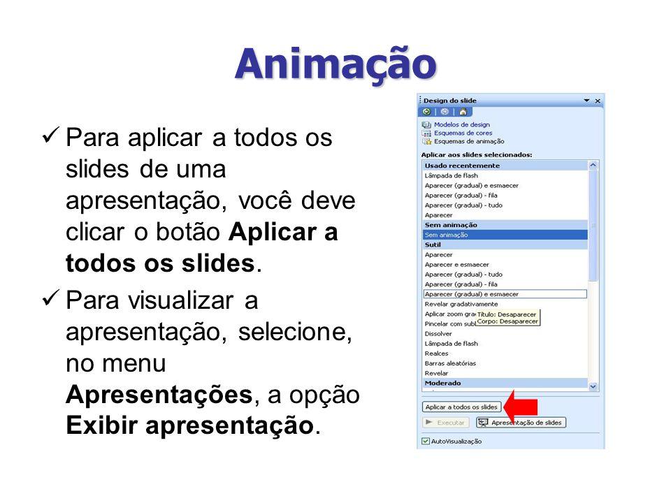 Animação Para aplicar a todos os slides de uma apresentação, você deve clicar o botão Aplicar a todos os slides.