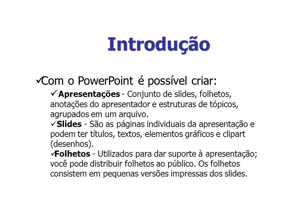 Introdução Com o PowerPoint é possível criar: