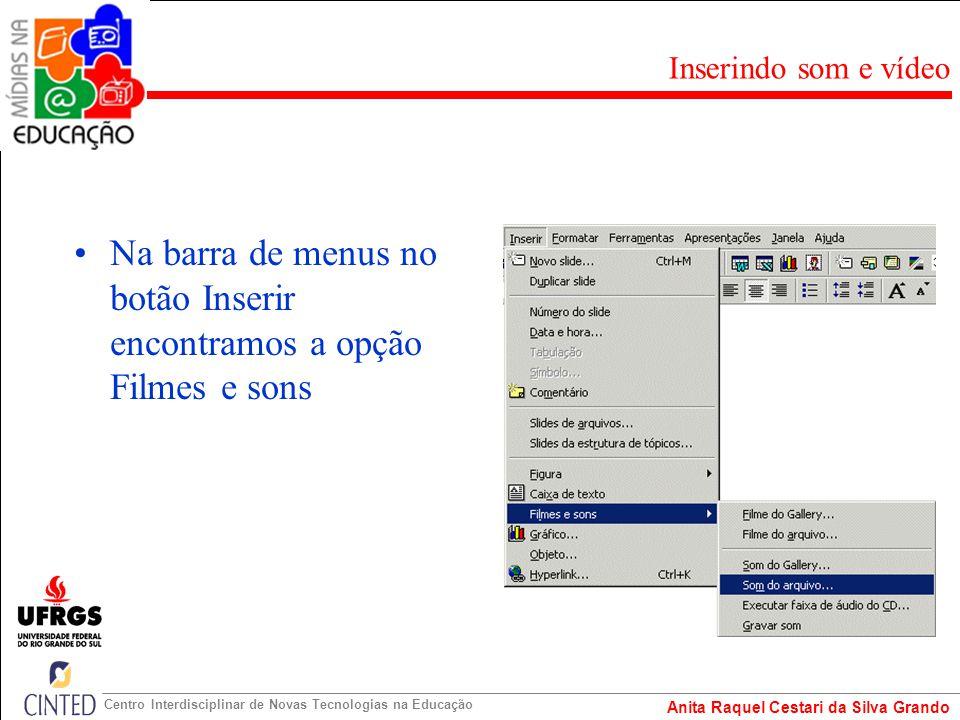 Na barra de menus no botão Inserir encontramos a opção Filmes e sons