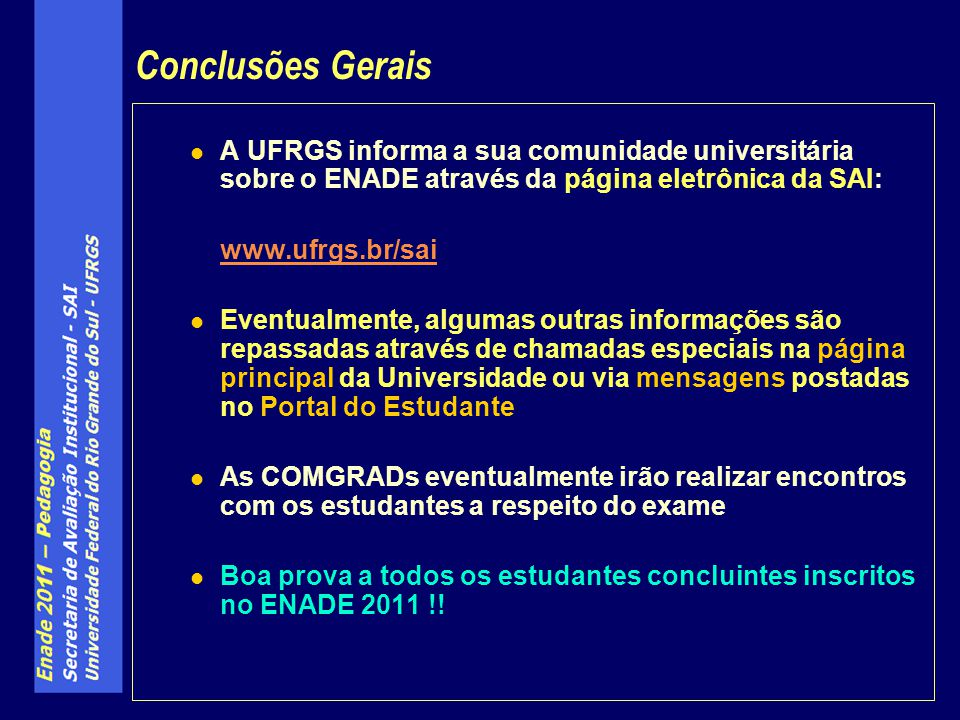Conclusões Gerais A UFRGS informa a sua comunidade universitária sobre o ENADE através da página eletrônica da SAI: