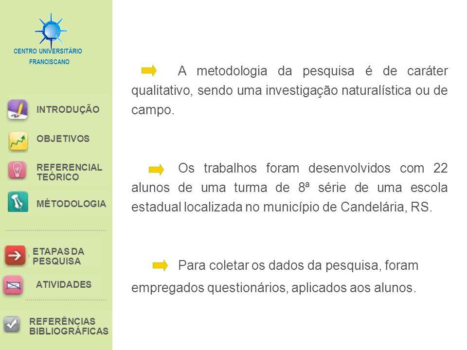 A metodologia da pesquisa é de caráter qualitativo, sendo uma investigação naturalística ou de campo.