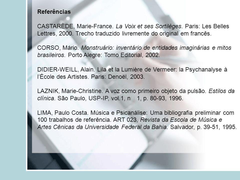 Referências CASTARÈDE, Marie-France. La Voix et ses Sortilèges. Paris: Les Belles Lettres, 2000. Trecho traduzido livremente do original em francês.