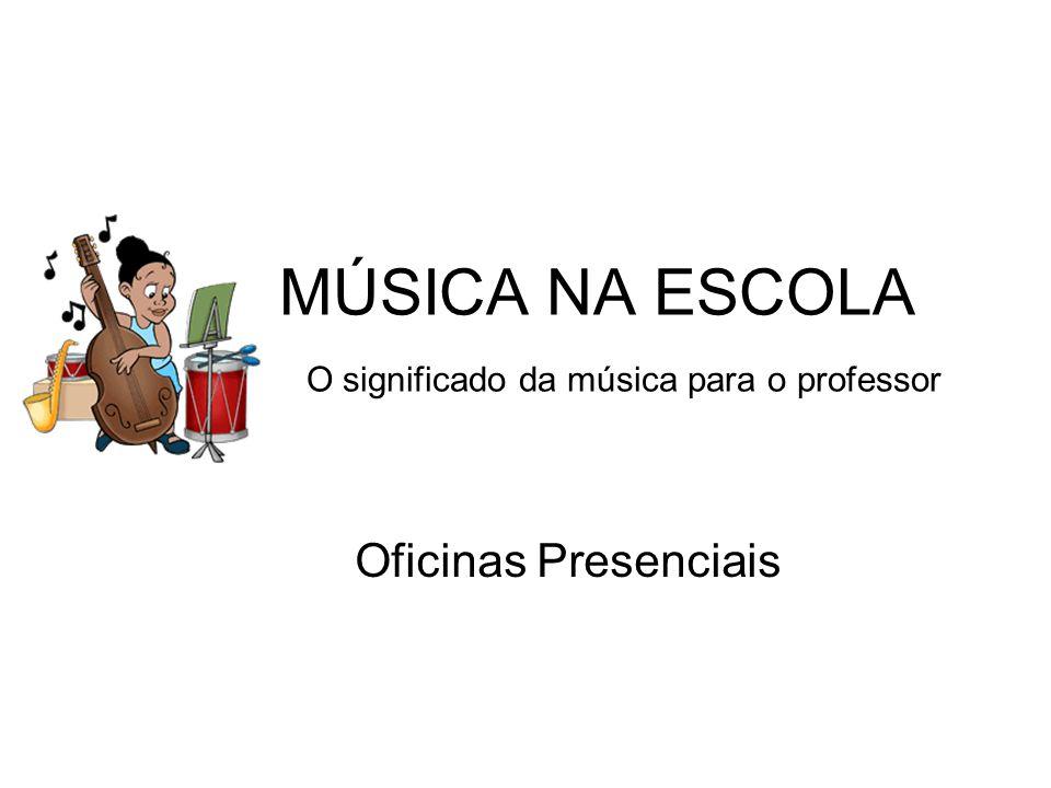 MÚSICA NA ESCOLA O significado da música para o professor