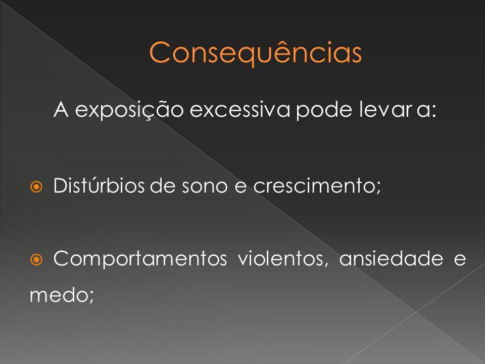 Consequências A exposição excessiva pode levar a:
