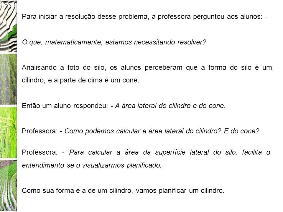 Para iniciar a resolução desse problema, a professora perguntou aos alunos: -
