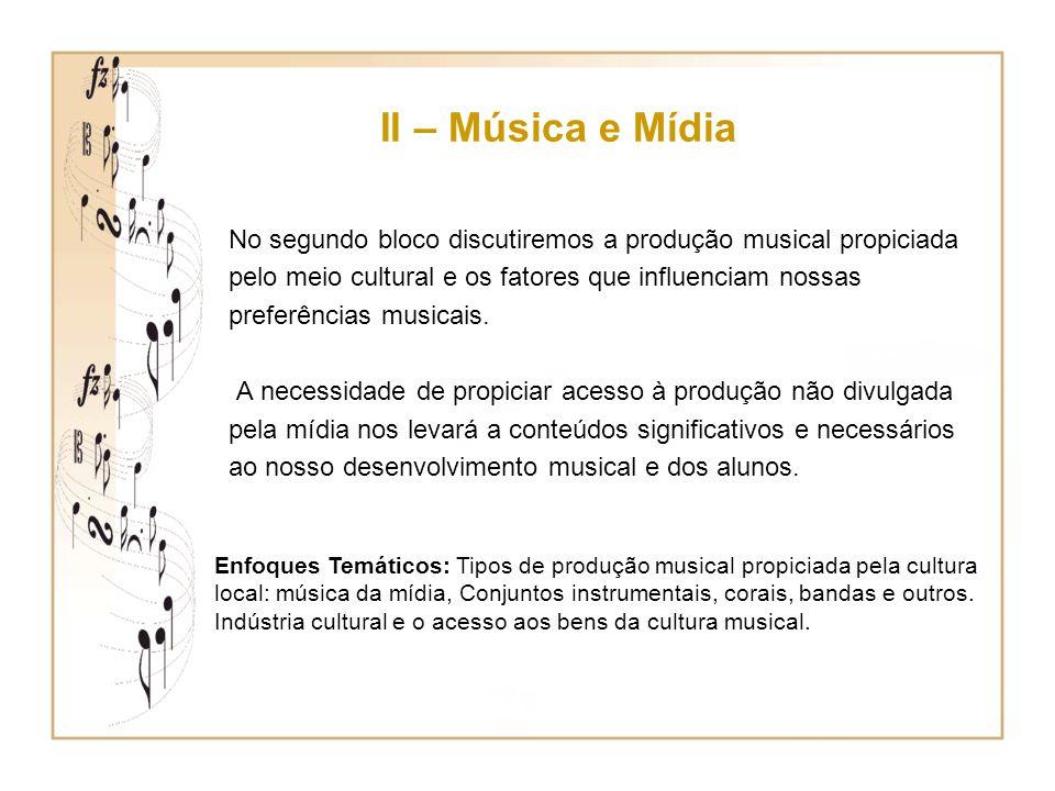 II – Música e Mídia No segundo bloco discutiremos a produção musical propiciada. pelo meio cultural e os fatores que influenciam nossas.