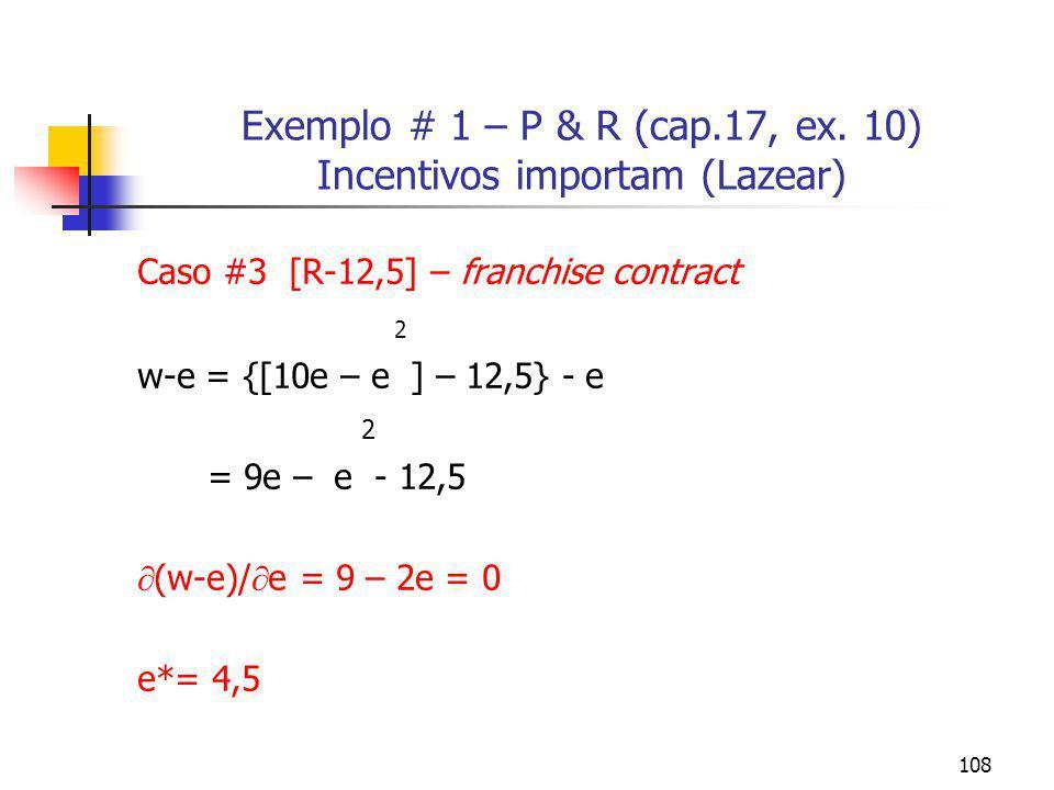 Exemplo # 1 – P & R (cap.17, ex. 10) Incentivos importam (Lazear)