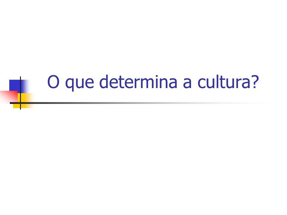 O que determina a cultura