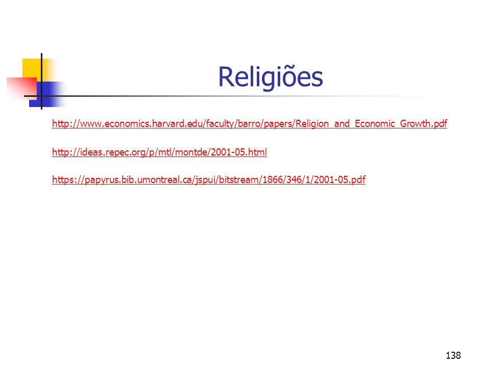 Religiões http://www.economics.harvard.edu/faculty/barro/papers/Religion_and_Economic_Growth.pdf. http://ideas.repec.org/p/mtl/montde/2001-05.html.