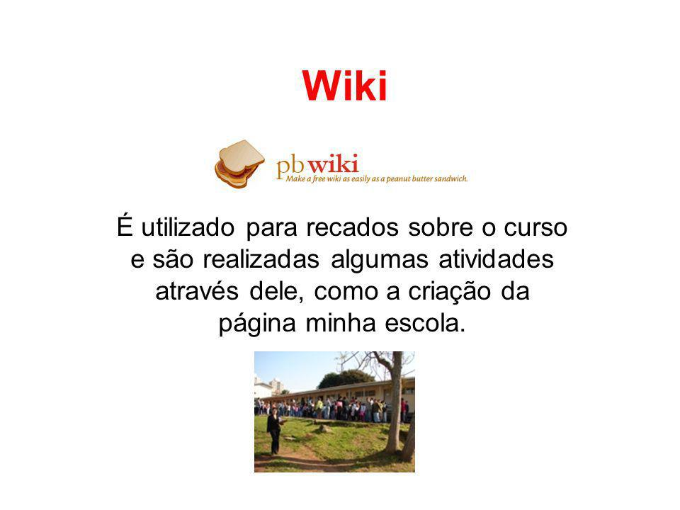 Wiki É utilizado para recados sobre o curso e são realizadas algumas atividades através dele, como a criação da página minha escola.