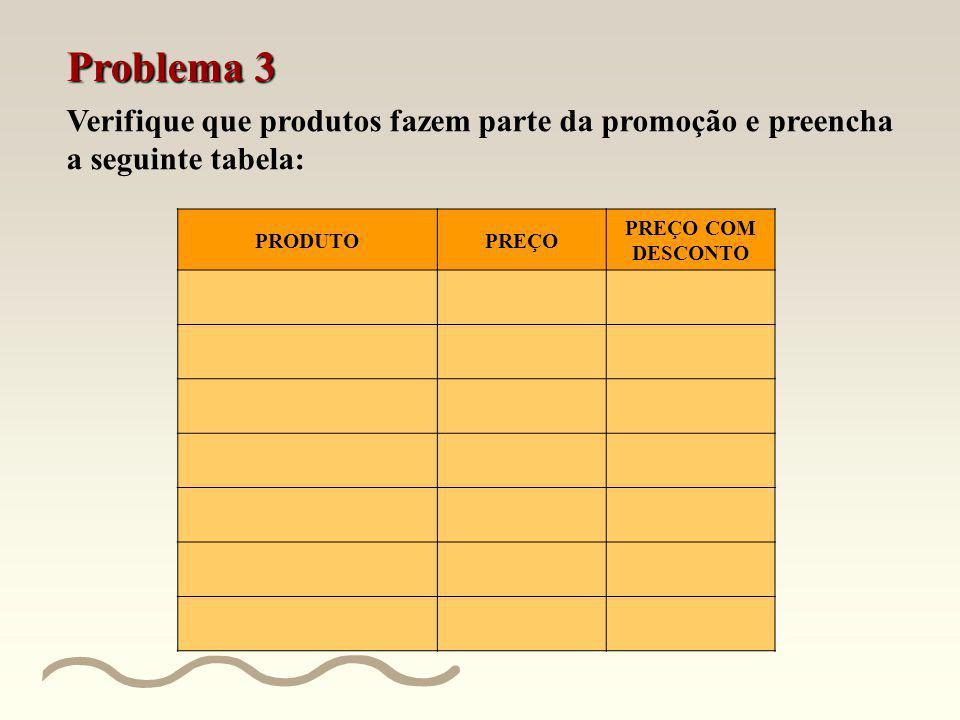 Problema 3 Verifique que produtos fazem parte da promoção e preencha a seguinte tabela: PRODUTO. PREÇO.