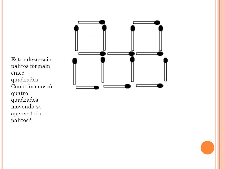 Estes dezesseis palitos formam cinco quadrados