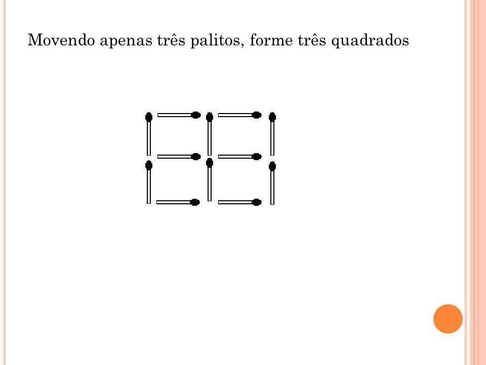 Movendo apenas três palitos, forme três quadrados
