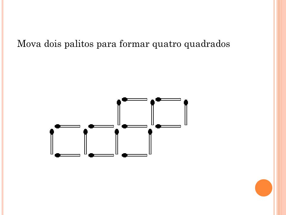 Mova dois palitos para formar quatro quadrados
