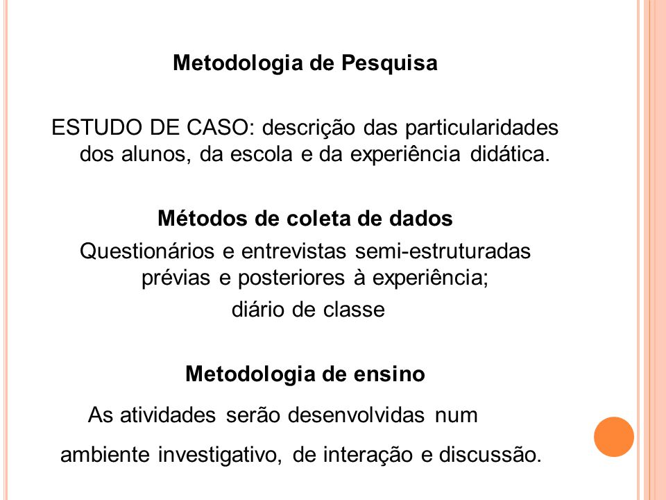 Metodologia de Pesquisa ESTUDO DE CASO: descrição das particularidades dos alunos, da escola e da experiência didática.