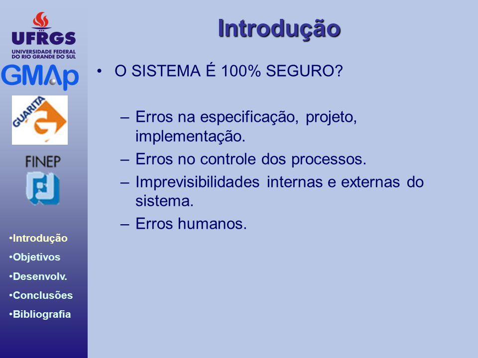 O SISTEMA É 100% SEGURO Erros na especificação, projeto, implementação. Erros no controle dos processos.