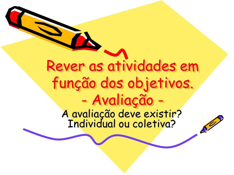 Rever as atividades em função dos objetivos. - Avaliação -