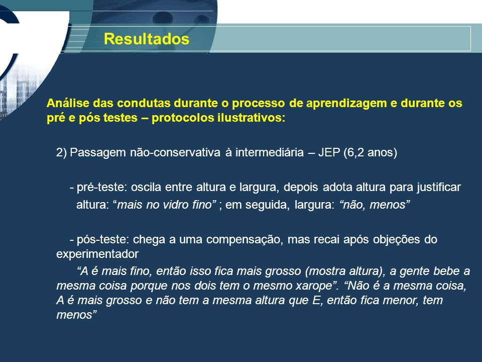 Resultados Análise das condutas durante o processo de aprendizagem e durante os pré e pós testes – protocolos ilustrativos: