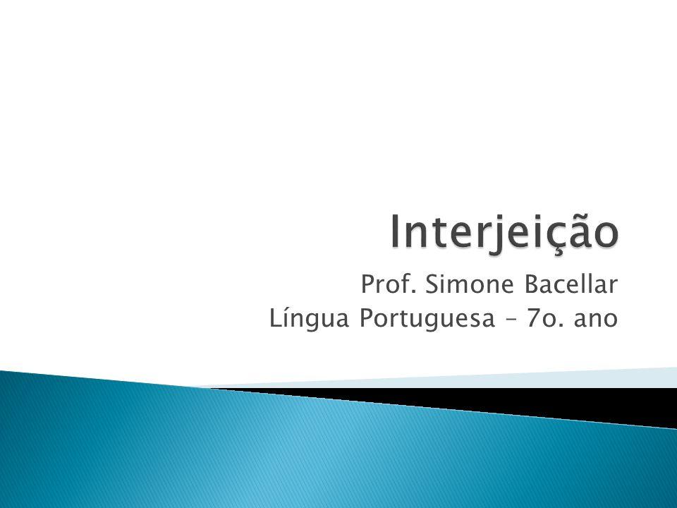 Prof. Simone Bacellar Língua Portuguesa – 7o. ano