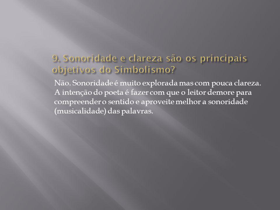 9. Sonoridade e clareza são os principais objetivos do Simbolismo