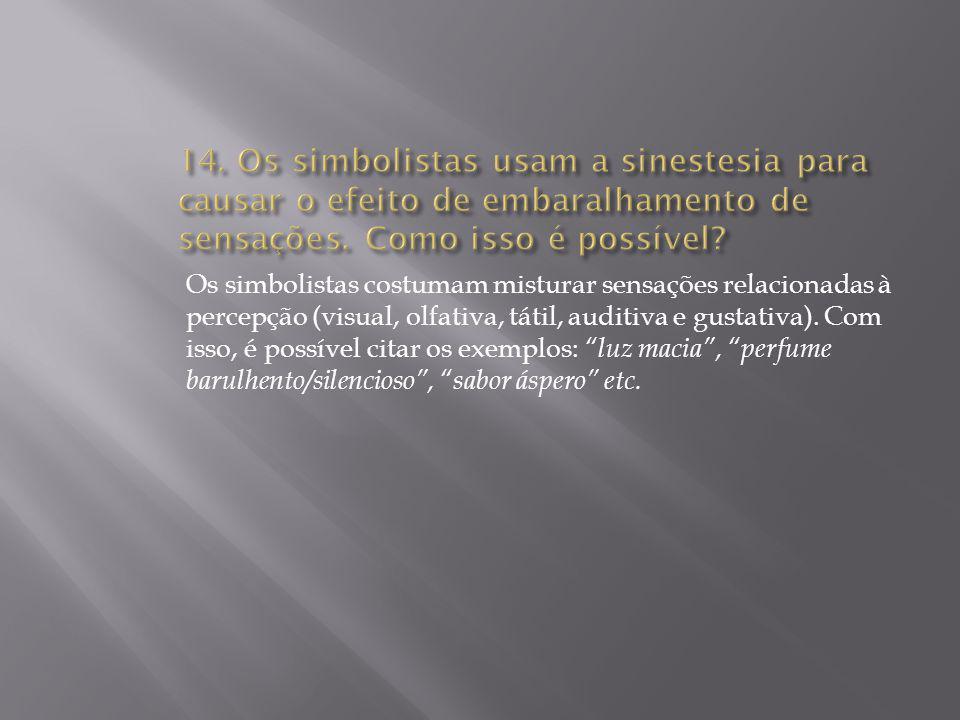 14. Os simbolistas usam a sinestesia para causar o efeito de embaralhamento de sensações. Como isso é possível