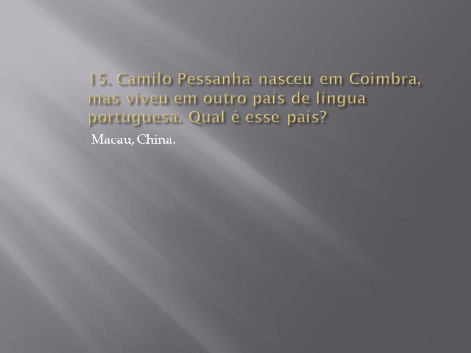 15. Camilo Pessanha nasceu em Coimbra, mas viveu em outro país de língua portuguesa. Qual é esse país