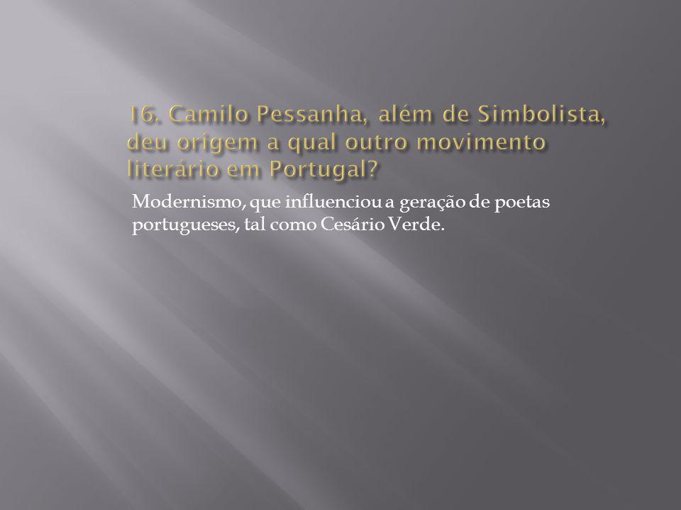 16. Camilo Pessanha, além de Simbolista, deu origem a qual outro movimento literário em Portugal