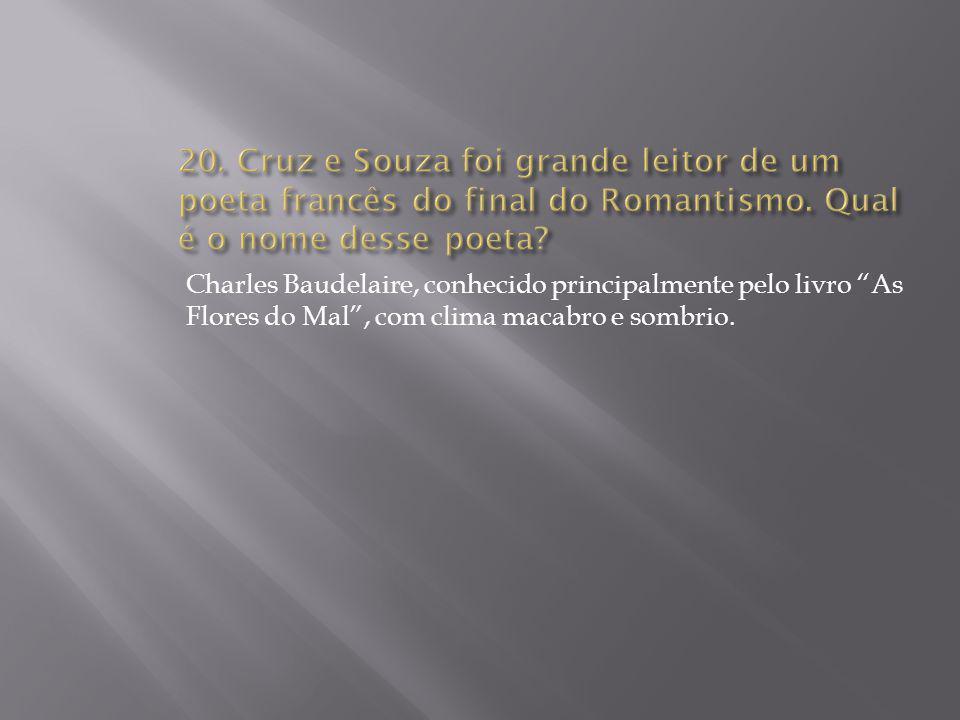 20. Cruz e Souza foi grande leitor de um poeta francês do final do Romantismo. Qual é o nome desse poeta