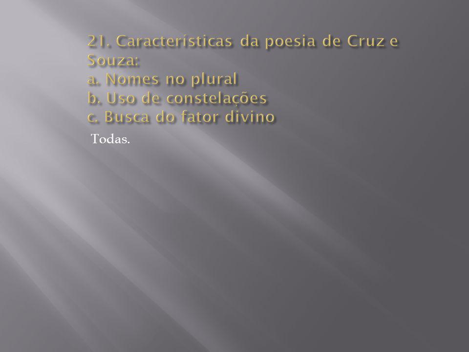 21. Características da poesia de Cruz e Souza: a. Nomes no plural b
