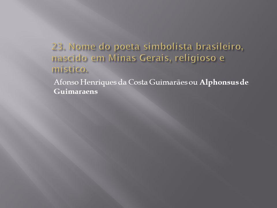 23. Nome do poeta simbolista brasileiro, nascido em Minas Gerais, religioso e místico.