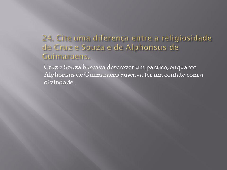 24. Cite uma diferença entre a religiosidade de Cruz e Souza e de Alphonsus de Guimaraens.