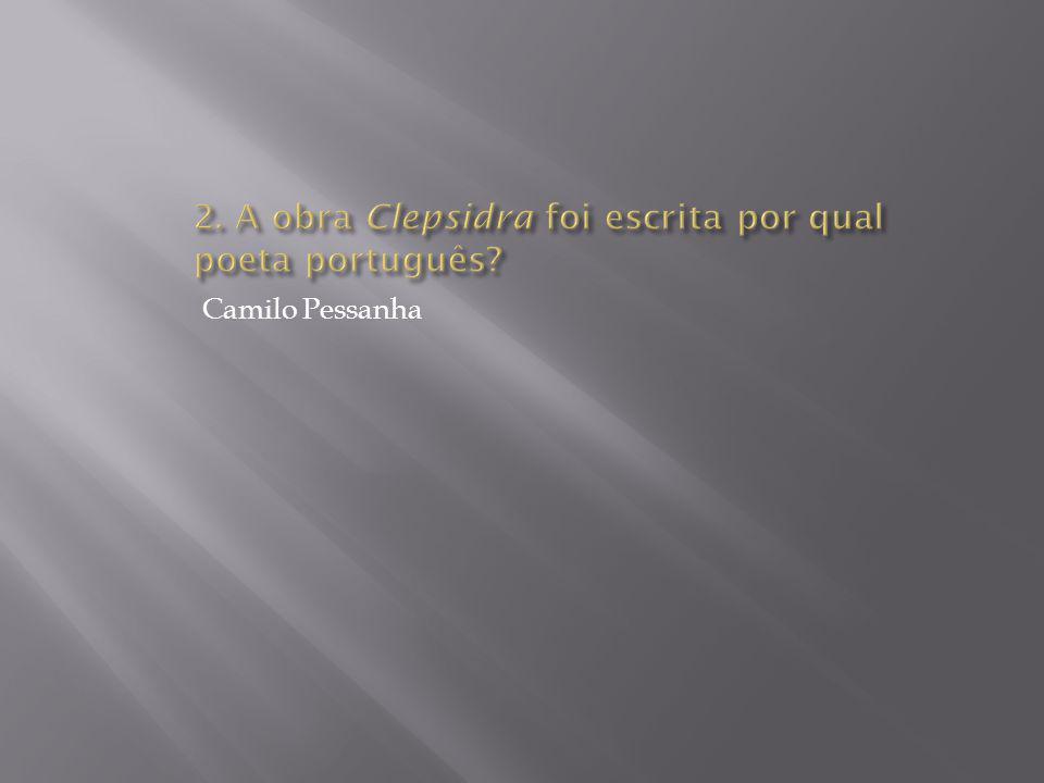 2. A obra Clepsidra foi escrita por qual poeta português